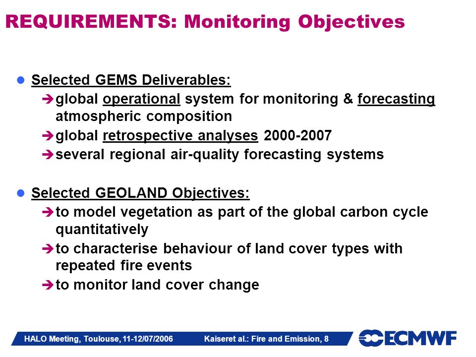 HALO Meeting, Toulouse, 11-12/07/2006 Kaiseret al.: Fire and Emission, 8 REQUIREMENTS: Monitoring Objectives Selected GEMS Deliverables: global operat