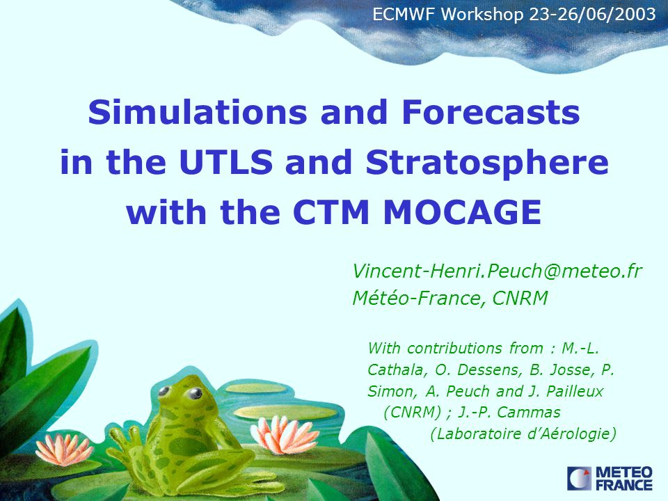 Simulations and Forecasts in the UTLS and Stratosphere with the CTM MOCAGE Météo-France, CNRM With contributions from : M.-L.