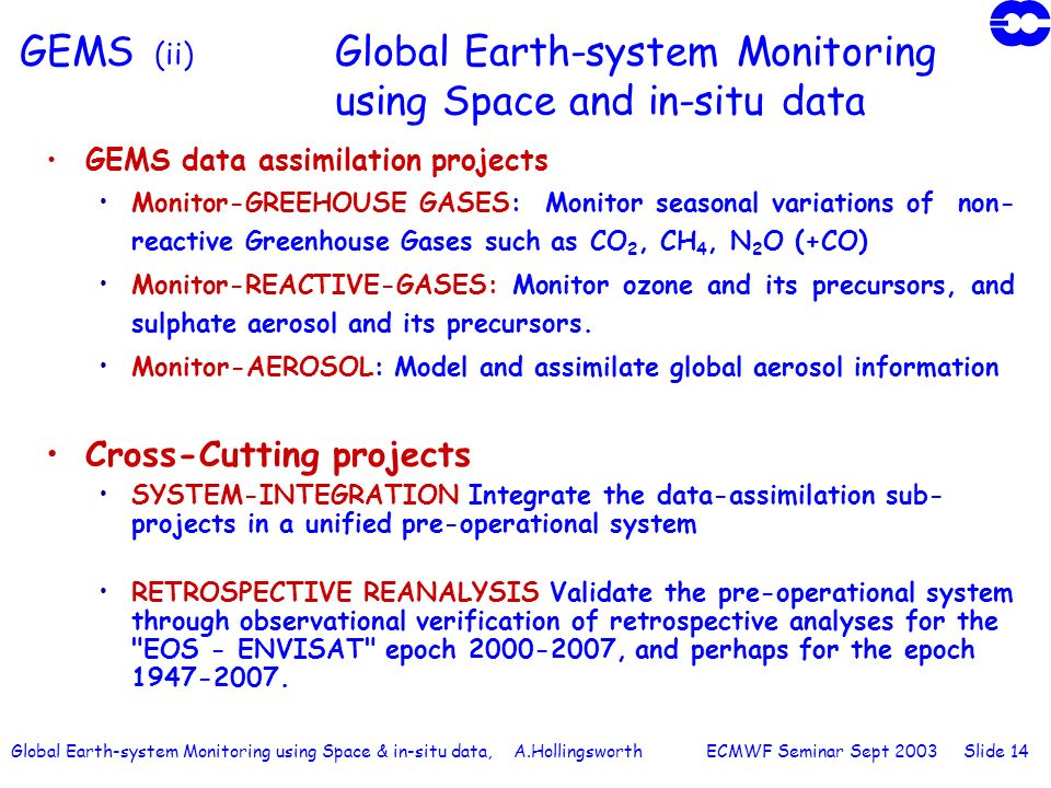 Global Earth-system Monitoring using Space & in-situ data, A.Hollingsworth ECMWF Seminar Sept 2003 Slide 14 GEMS (ii) Global Earth-system Monitoring u