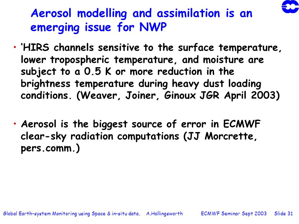 Global Earth-system Monitoring using Space & in-situ data, A.Hollingsworth ECMWF Seminar Sept 2003 Slide 31 Aerosol modelling and assimilation is an e