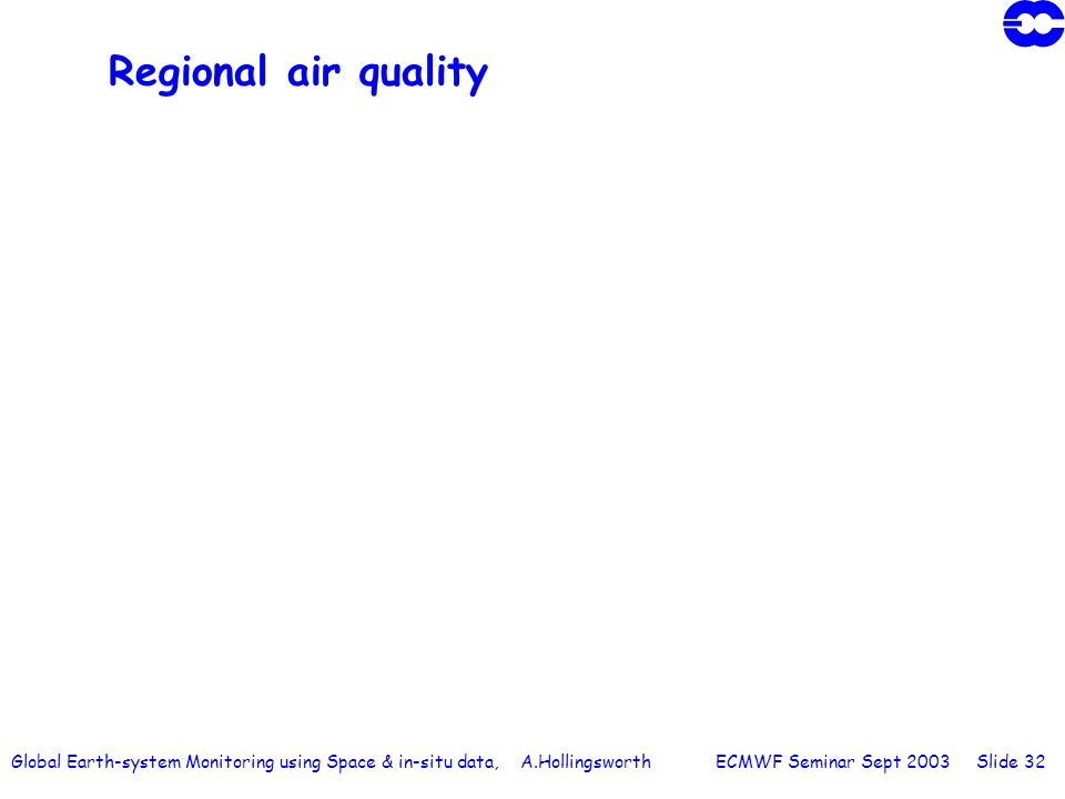 Global Earth-system Monitoring using Space & in-situ data, A.Hollingsworth ECMWF Seminar Sept 2003 Slide 32 Regional air quality