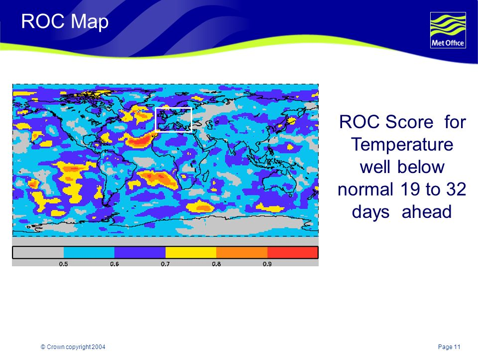 Page 11© Crown copyright 2004 ROC Score for Temperature well below normal 19 to 32 days ahead ROC Map