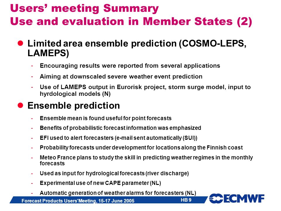 HB 9 Forecast Products Users'Meeting, 15-17 June 2005 Users meeting Summary Use and evaluation in Member States (2) Limited area ensemble prediction (