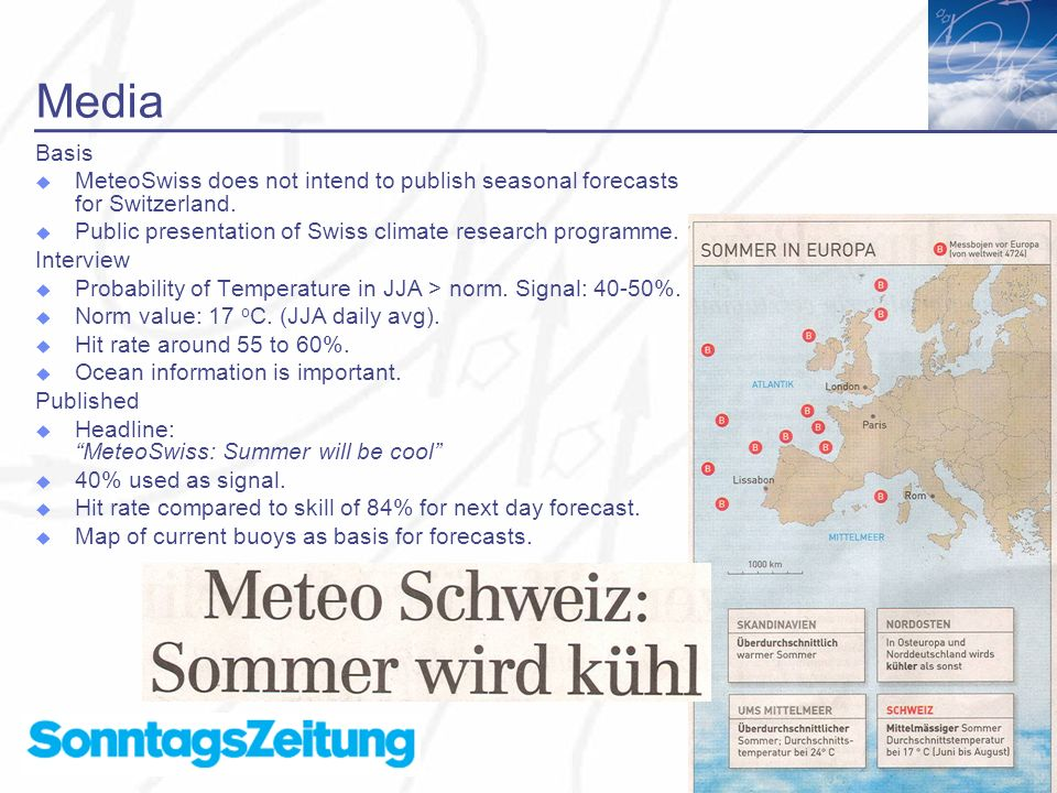 16 Media Basis MeteoSwiss does not intend to publish seasonal forecasts for Switzerland.