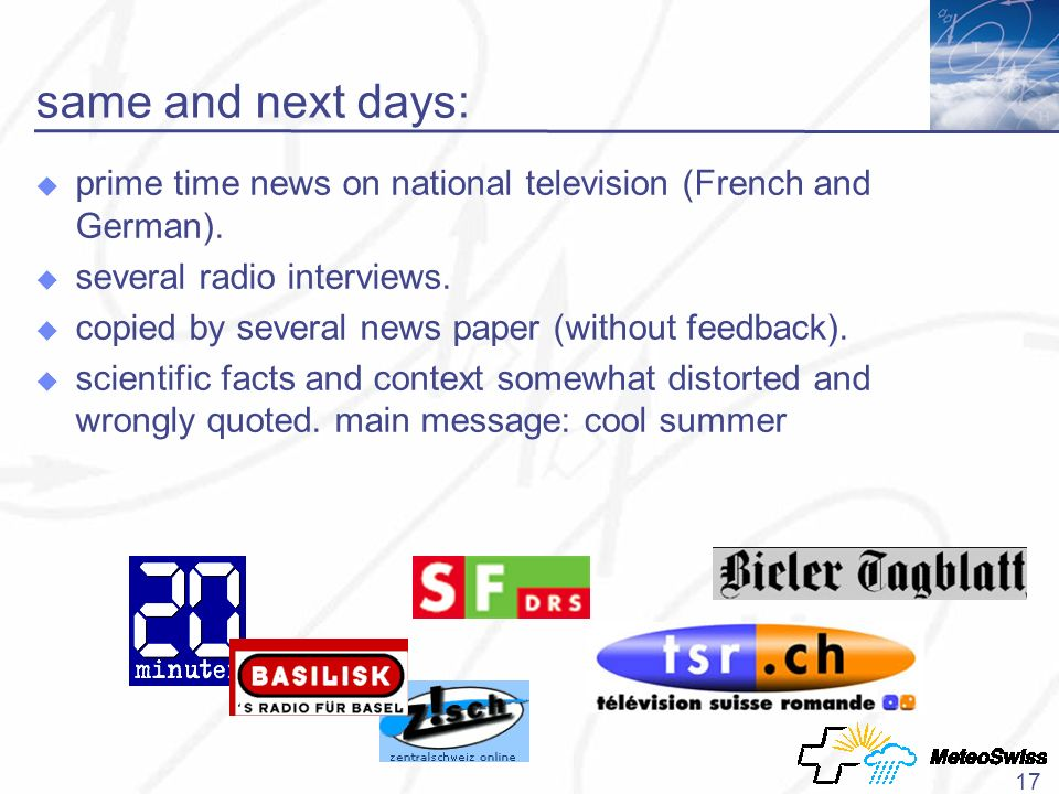 17 same and next days: prime time news on national television (French and German).