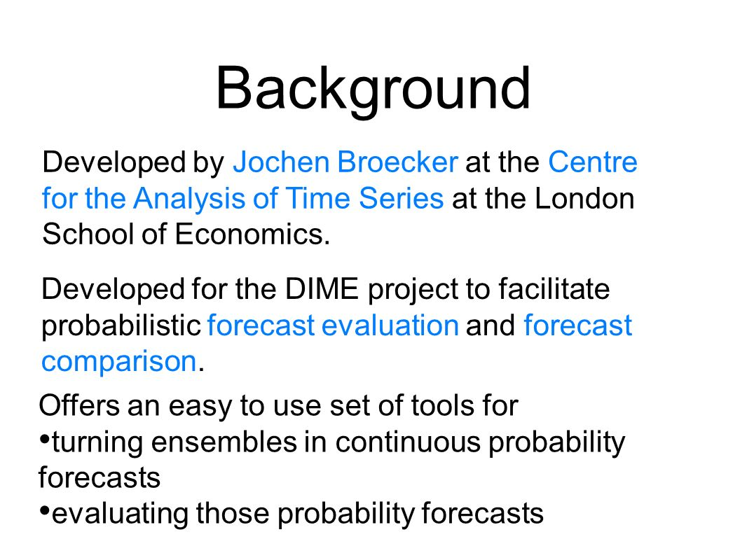 Background Developed by Jochen Broecker at the Centre for the Analysis of Time Series at the London School of Economics.