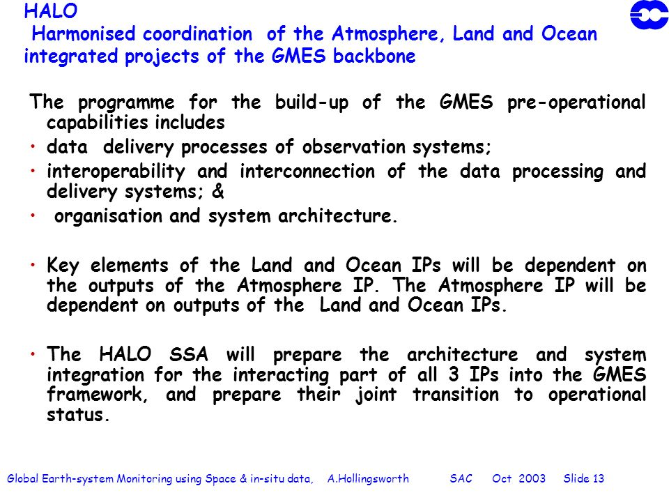 Global Earth-system Monitoring using Space & in-situ data, A.Hollingsworth SAC Oct 2003 Slide 13 HALO Harmonised coordination of the Atmosphere, Land