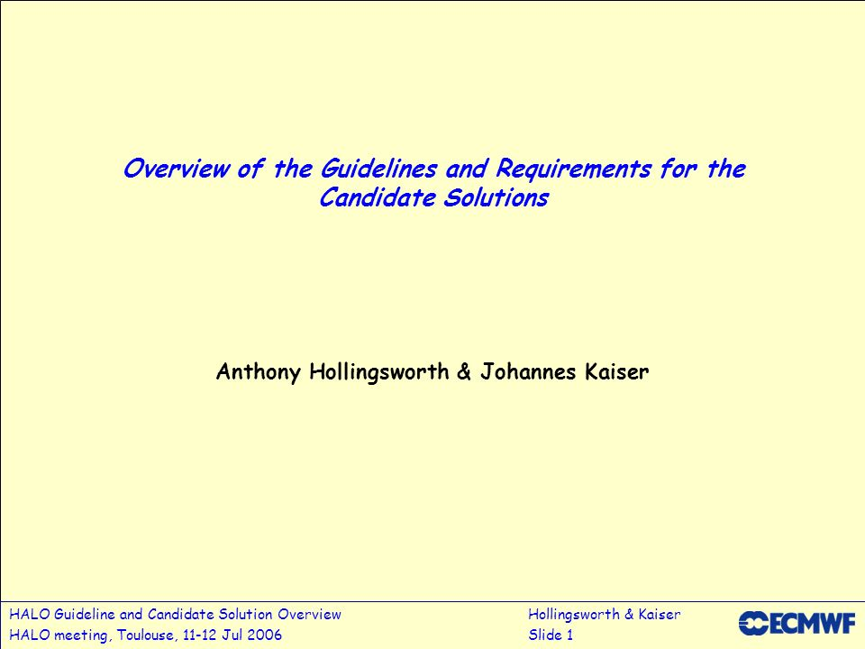 HALO Guideline and Candidate Solution OverviewHollingsworth & Kaiser HALO meeting, Toulouse, 11-12 Jul 2006Slide 1 Overview of the Guidelines and Requ