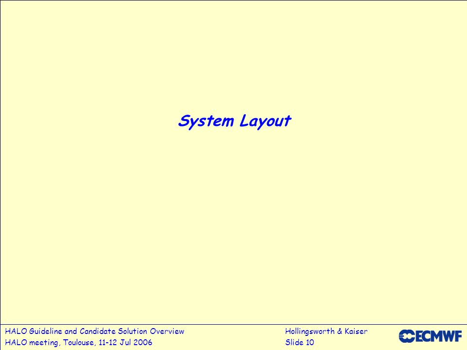 HALO Guideline and Candidate Solution OverviewHollingsworth & Kaiser HALO meeting, Toulouse, 11-12 Jul 2006Slide 10 System Layout