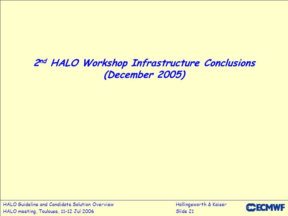 HALO Guideline and Candidate Solution OverviewHollingsworth & Kaiser HALO meeting, Toulouse, 11-12 Jul 2006Slide 21 2 nd HALO Workshop Infrastructure