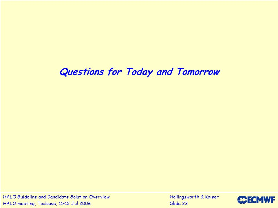 HALO Guideline and Candidate Solution OverviewHollingsworth & Kaiser HALO meeting, Toulouse, 11-12 Jul 2006Slide 23 Questions for Today and Tomorrow