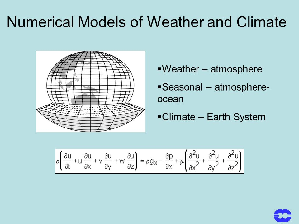 Numerical Models of Weather and Climate Weather – atmosphere Seasonal – atmosphere- ocean Climate – Earth System