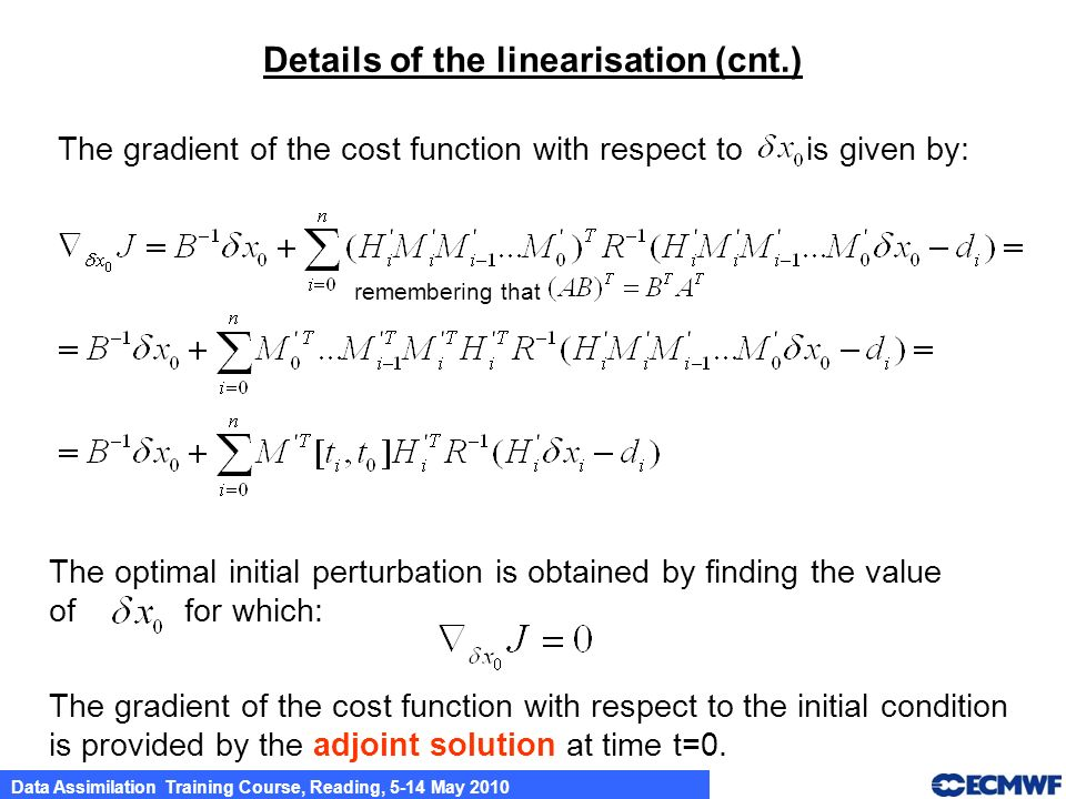 Data Assimilation Training Course, Reading, 5-14 May 2010 The gradient of the cost function with respect to is given by: Details of the linearisation