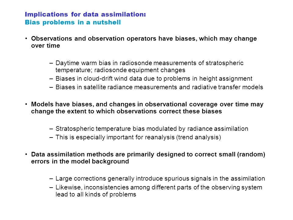 Implications for data assimilation: Bias problems in a nutshell Observations and observation operators have biases, which may change over time –Daytim