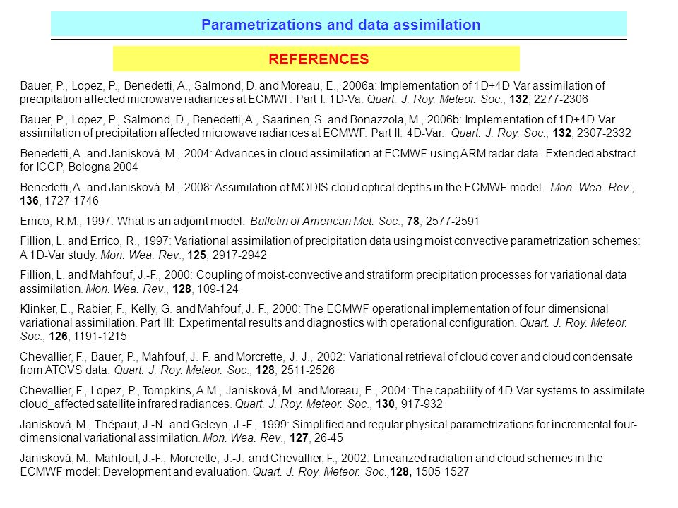 Reading, UK Parametrizations and data assimilation © ECMWF 2010 REFERENCES Bauer, P., Lopez, P., Benedetti, A., Salmond, D.