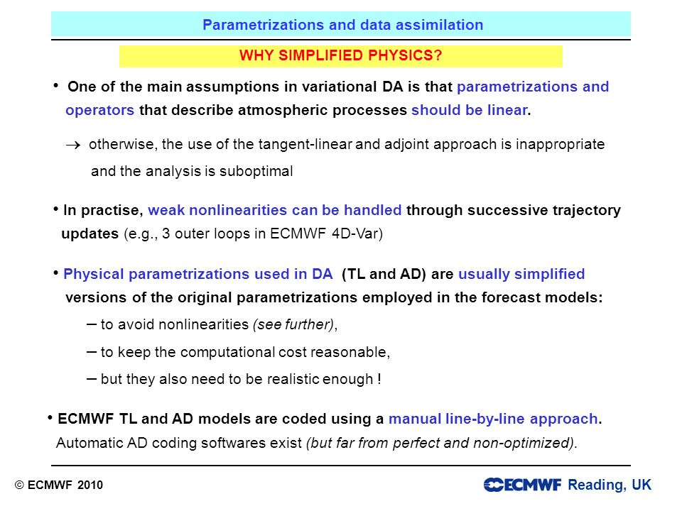 Reading, UK Parametrizations and data assimilation © ECMWF 2010 WHY SIMPLIFIED PHYSICS.