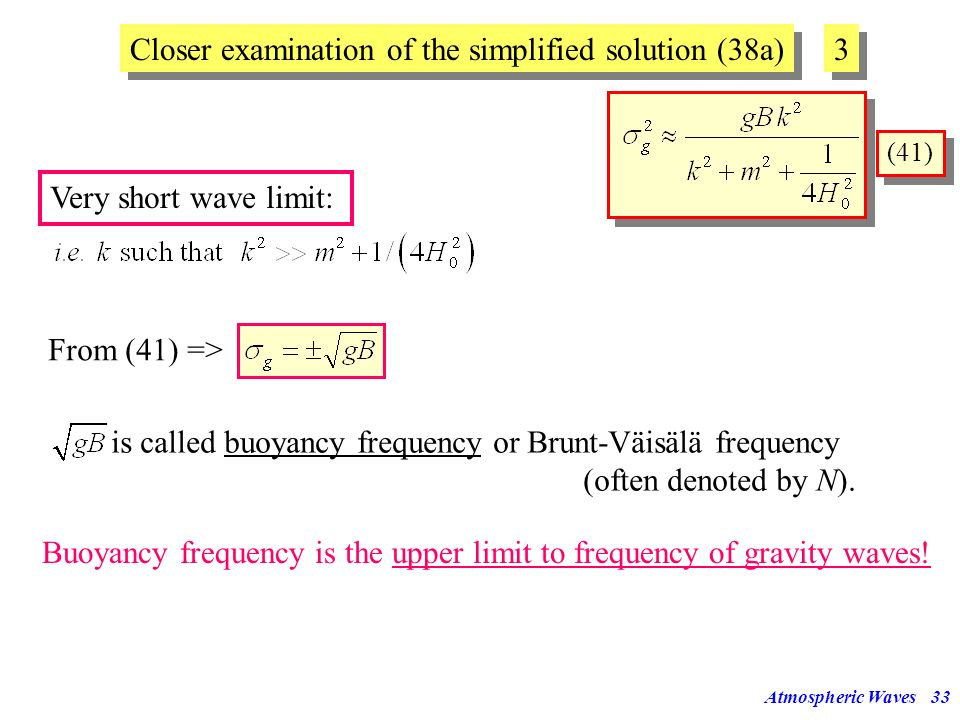 Atmospheric Waves32 Closer examination of the simplified solution (38a) 2 2 (38a) Short wave limit: For short waves in the horizontal (i.e. for large