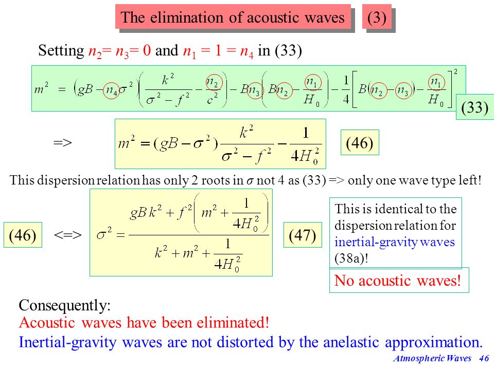 Atmospheric Waves45 The elimination of acoustic waves (2) In eq. (32) n 2 and n 3 occur in the combination (n 2 -n 3 ) which vanishes in the exact equ