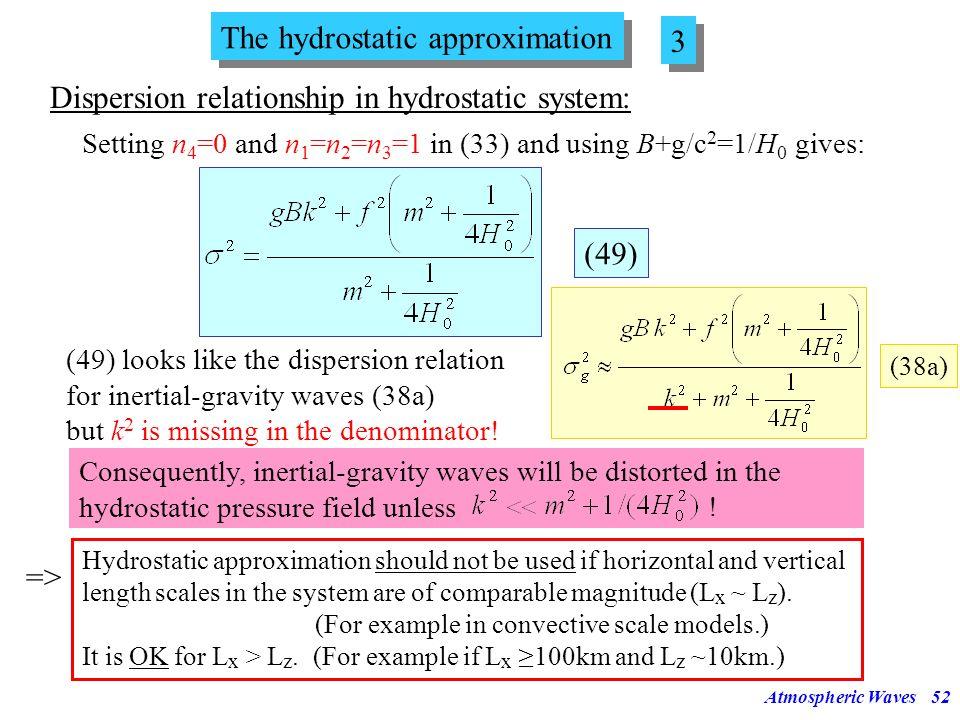 Atmospheric Waves51 Validity domain of the hydrostatic approximation (H.A.) f f... L= L=20km L=10km L=5km Horizontal Wavelength [km] Horizontal Phase