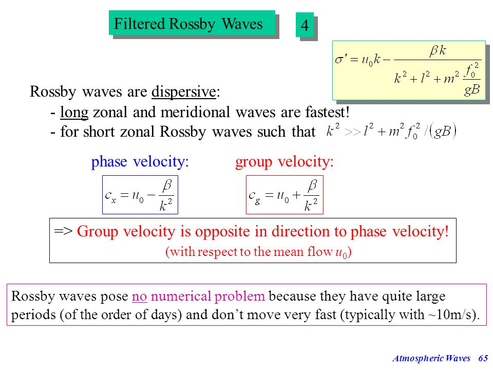 Atmospheric Waves64 Filtered Rossby Waves 3 3 Rossby waves dont occur in pairs of eastward and westward propagating waves, as do acoustic waves and in