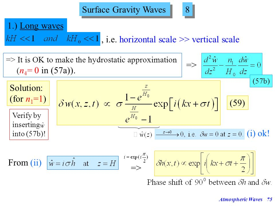 Atmospheric Waves74 Surface Gravity Waves 7 7 We have to solve now the set of equations given by: Equation (57) + boundary conditions (i), (ii) & (iii