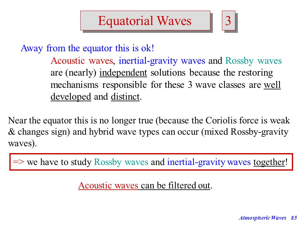 Atmospheric Waves84 Equatorial Waves 2 2 Why have we not found the special equatorial waves? When we allowed variation with y to study Rossby waves we