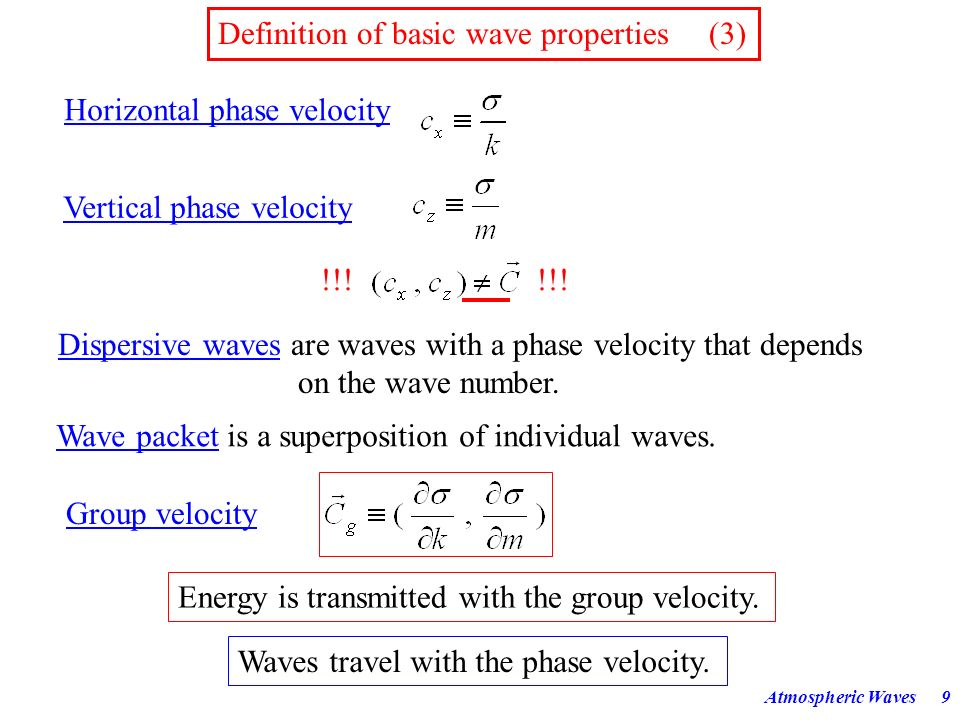 Atmospheric Waves59 Gravity waves were filtered out in older models of the large-scale dynamics of the atmosphere because they can cause numerical problems (long waves have large phase speeds!).