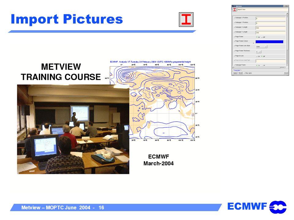 ECMWF Metview – MOPTC June 2004 - 16 Import Pictures