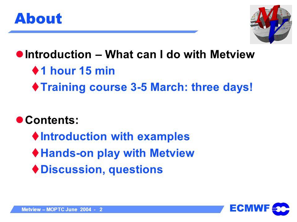 ECMWF Metview – MOPTC June 2004 - 33 3D Visualisation – Vis5D