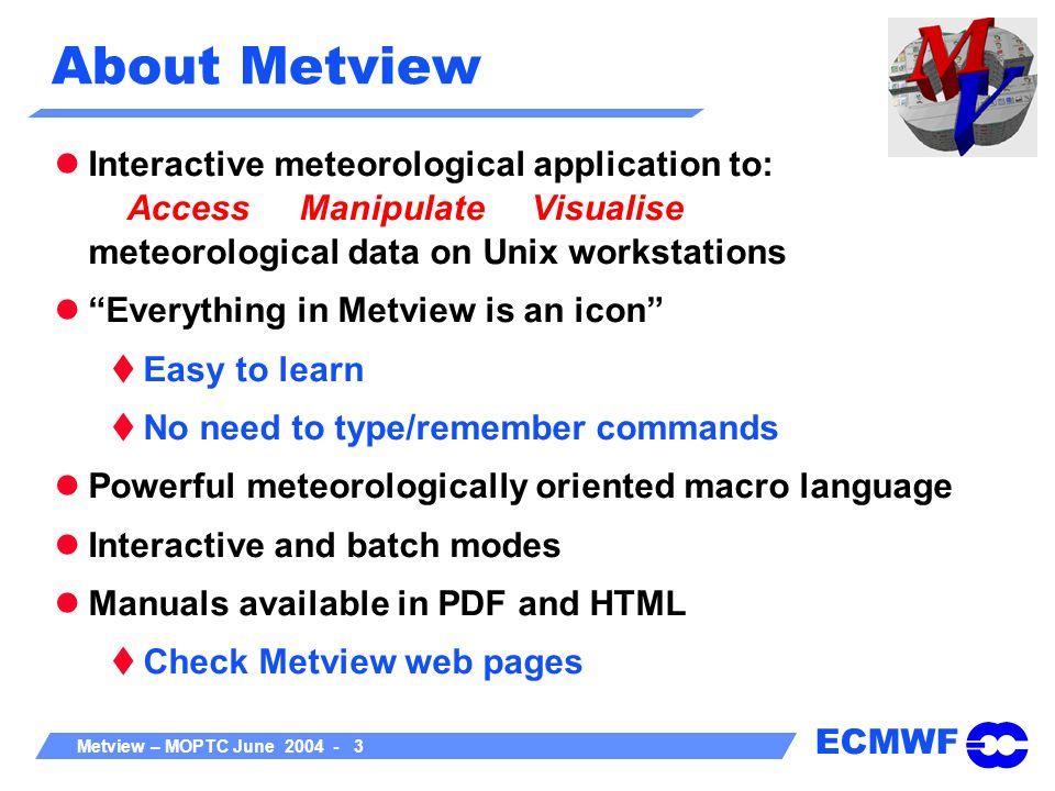 ECMWF Metview – MOPTC June 2004 - 4 What can I do with Metview?