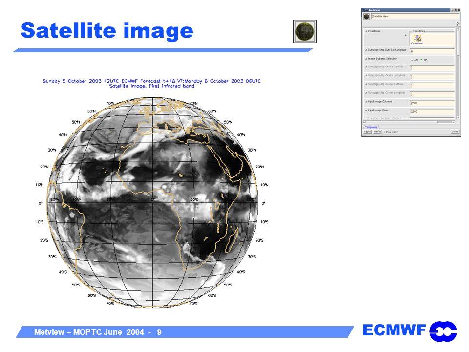 ECMWF Metview – MOPTC June 2004 - 9 Satellite image