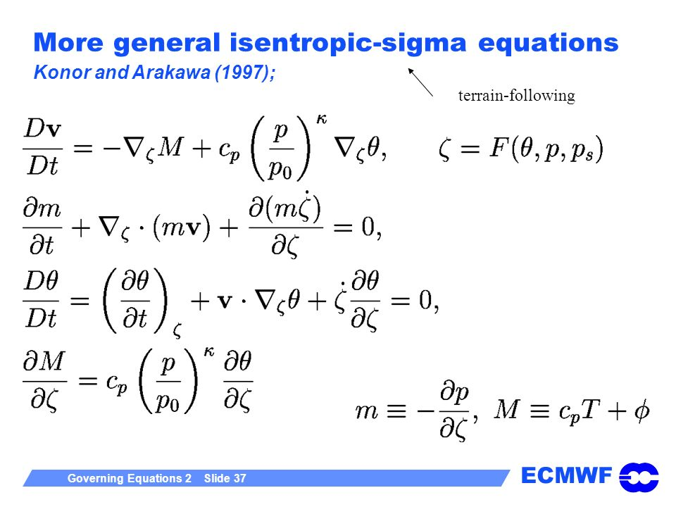 ECMWF Governing Equations 2 Slide 37 More general isentropic-sigma equations Konor and Arakawa (1997); terrain-following