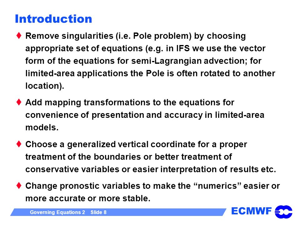 ECMWF Governing Equations 2 Slide 8 Introduction Remove singularities (i.e.