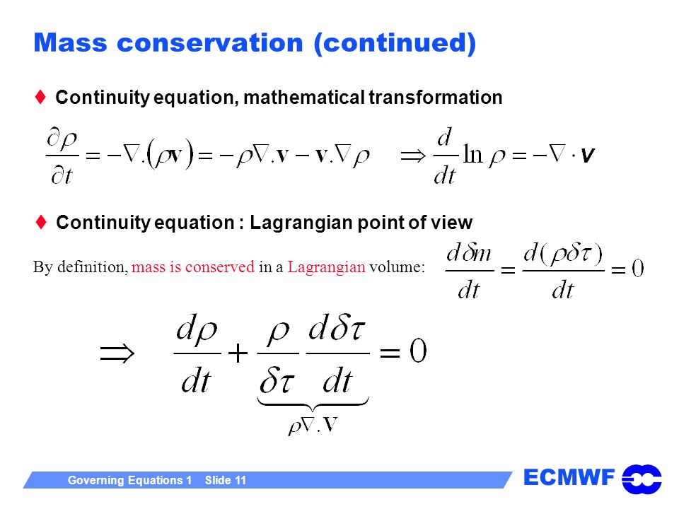 ECMWF Governing Equations 1 Slide 11 Mass conservation (continued) Continuity equation, mathematical transformation Continuity equation : Lagrangian p