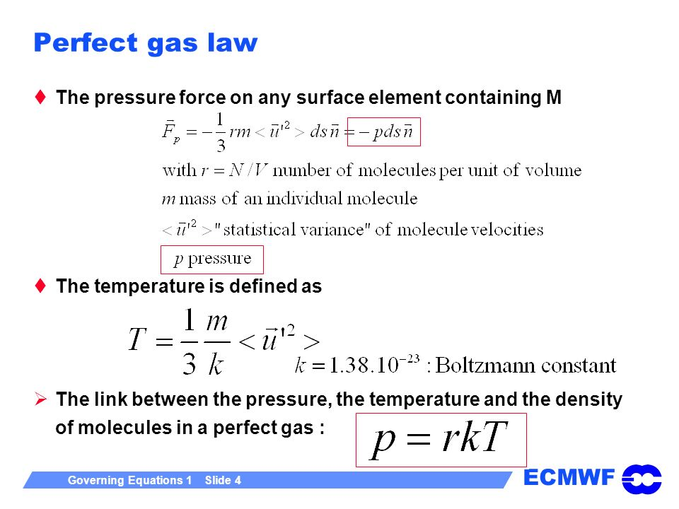 ECMWF Governing Equations 1 Slide 4 Perfect gas law The pressure force on any surface element containing M The temperature is defined as The link betw