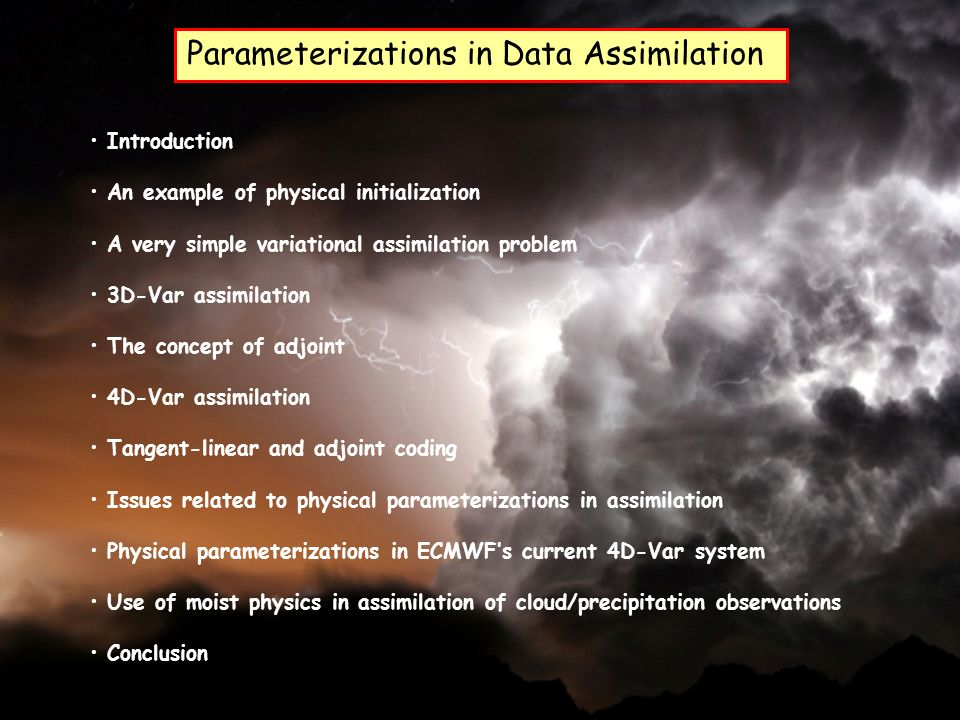 Parameterizations in Data Assimilation Introduction An example of physical initialization A very simple variational assimilation problem 3D-Var assimi