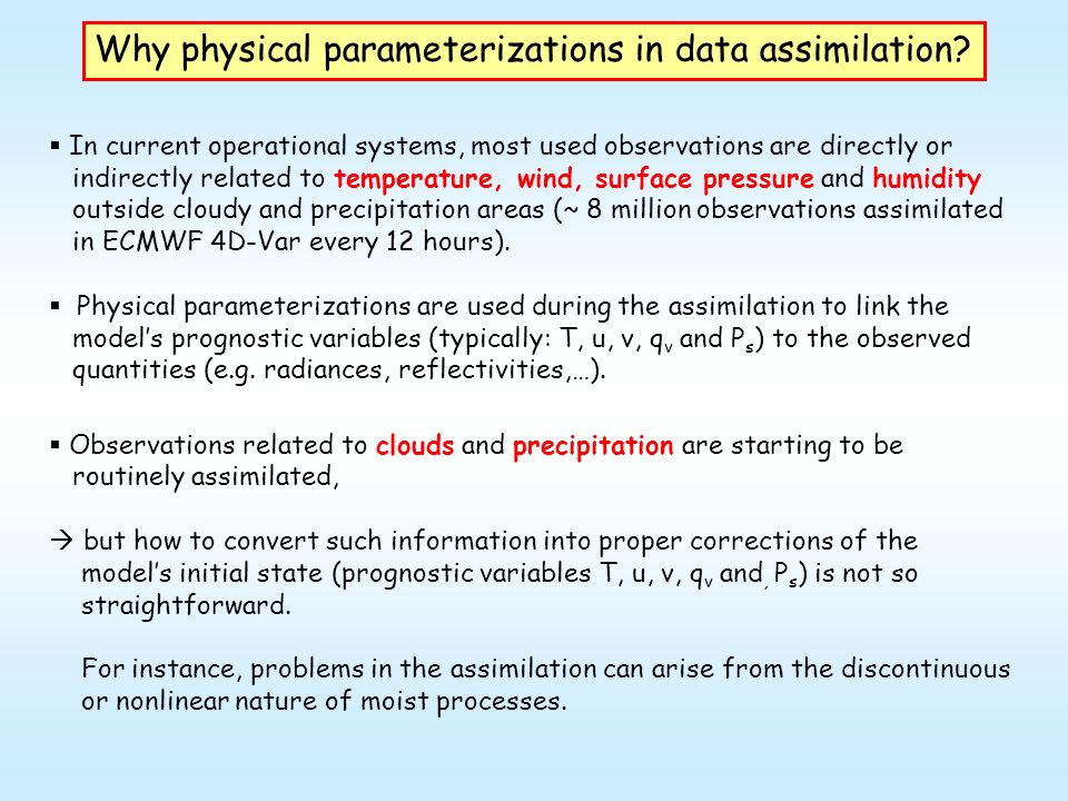 Why physical parameterizations in data assimilation? In current operational systems, most used observations are directly or indirectly related to temp
