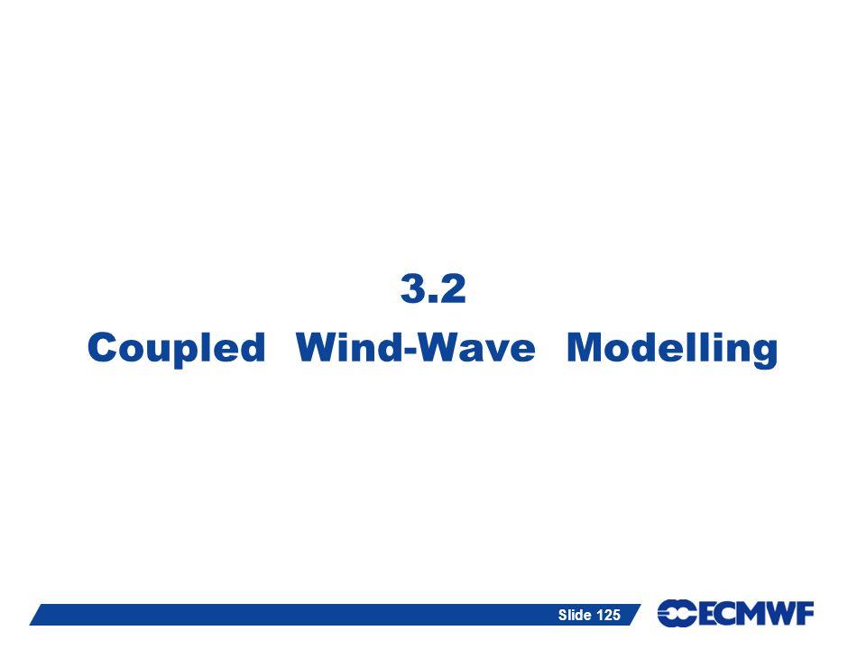 Slide 125 3.2 Coupled Wind-Wave Modelling