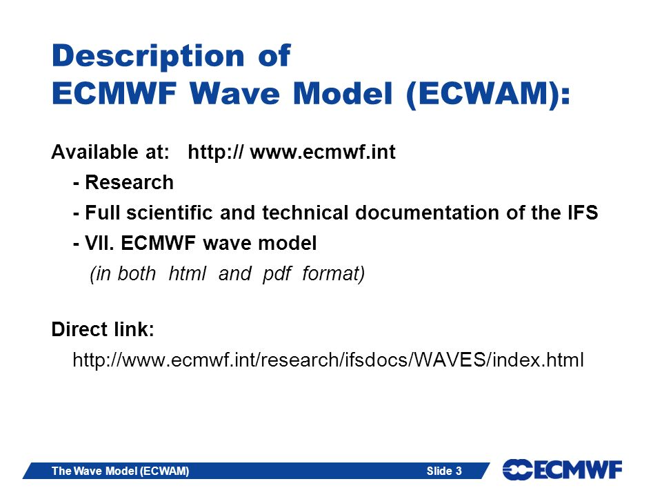 Slide 74The Wave Model (ECWAM) gives energy of wave system: with, … etc.
