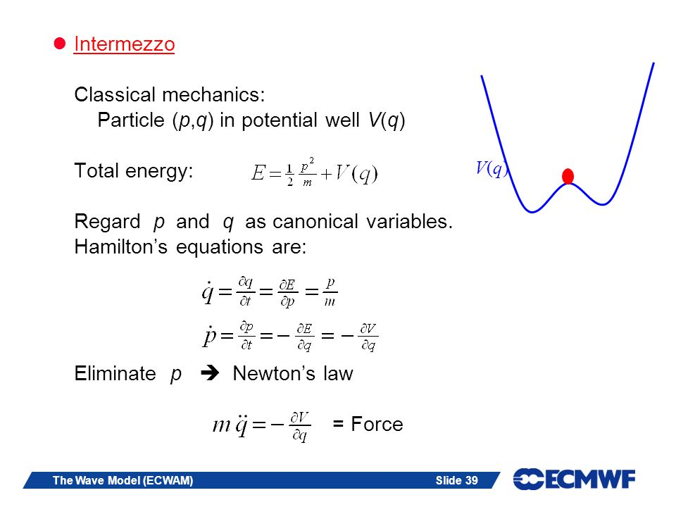 Slide 39The Wave Model (ECWAM) Intermezzo Classical mechanics: Particle (p,q) in potential well V(q) Total energy: Regard p and q as canonical variabl