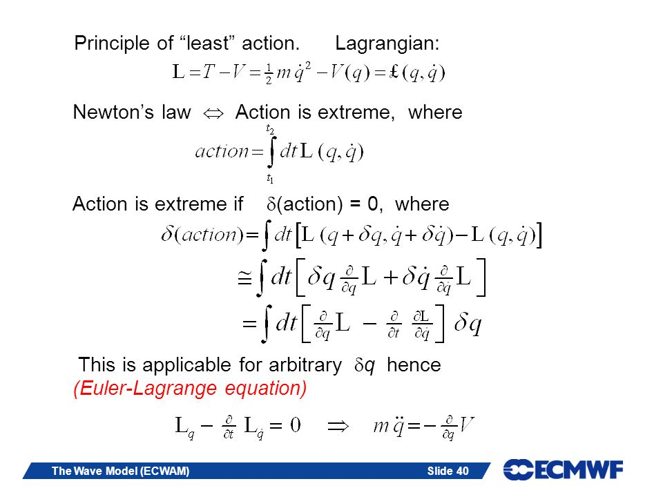 Slide 40The Wave Model (ECWAM) Principle of least action. Lagrangian: Newtons law Action is extreme, where Action is extreme if (action) = 0, where Th