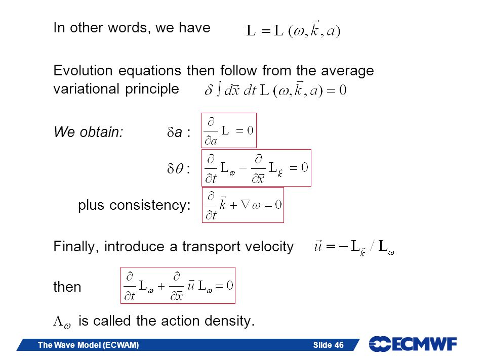 Slide 46The Wave Model (ECWAM) In other words, we have Evolution equations then follow from the average variational principle We obtain: a : : plus co