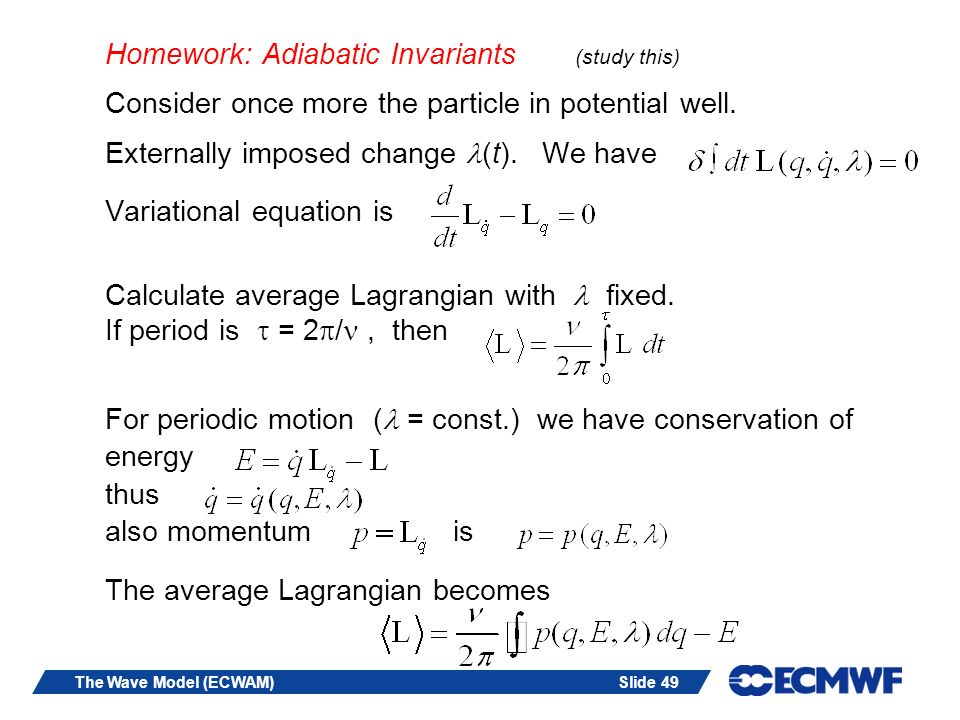 Slide 49The Wave Model (ECWAM) Homework: Adiabatic Invariants (study this) Consider once more the particle in potential well. Externally imposed chang