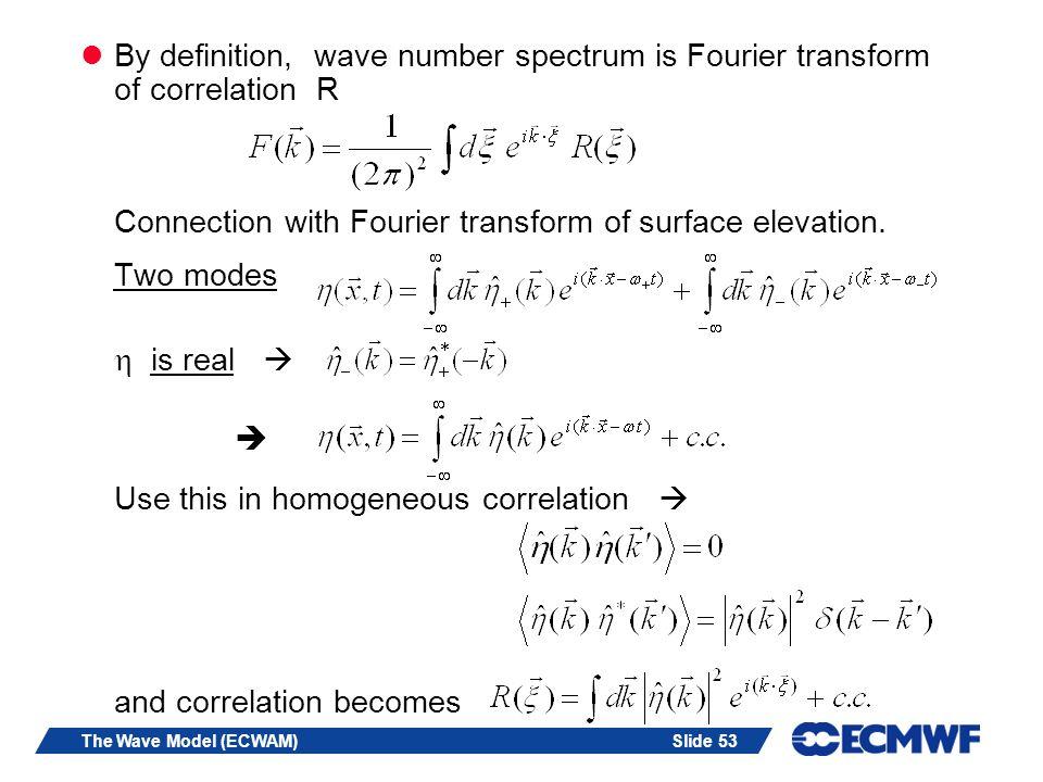 Slide 53The Wave Model (ECWAM) By definition, wave number spectrum is Fourier transform of correlation R Connection with Fourier transform of surface