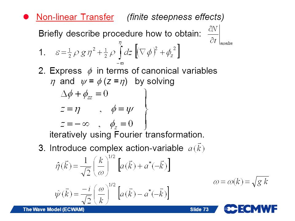 Slide 73The Wave Model (ECWAM) Non-linear Transfer (finite steepness effects) Briefly describe procedure how to obtain: 1. 2.Express in terms of canon