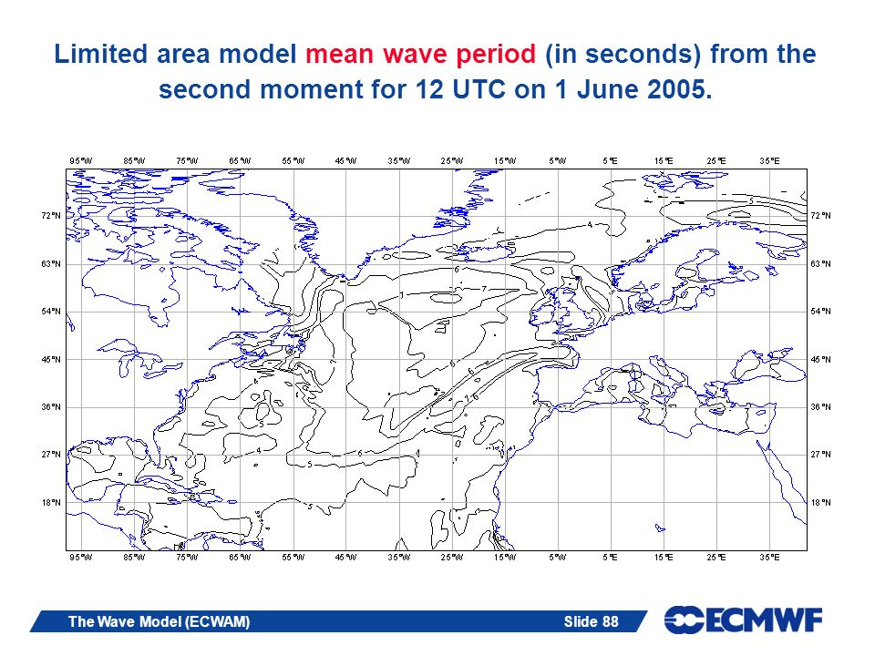 Slide 88The Wave Model (ECWAM) Limited area model mean wave period (in seconds) from the second moment for 12 UTC on 1 June 2005.