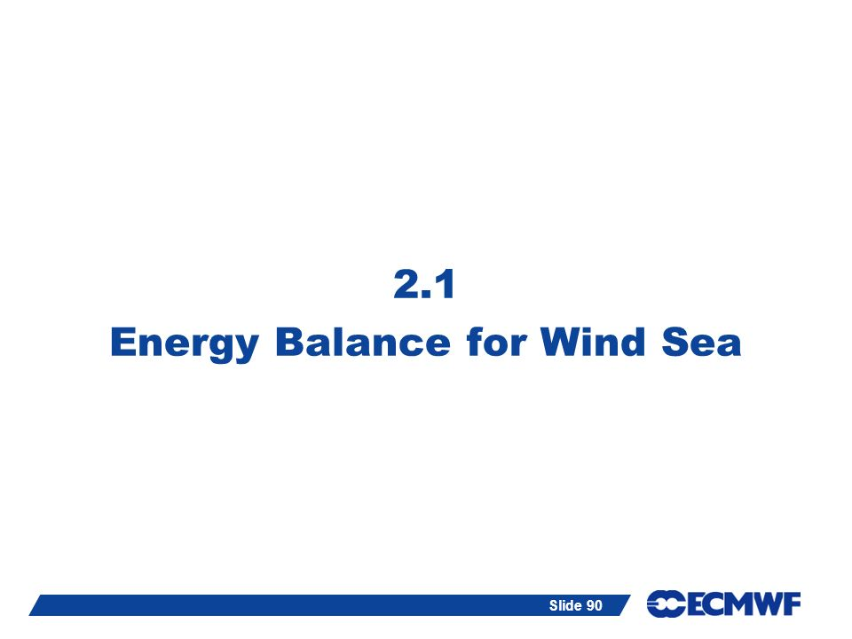 Slide 90 2.1 Energy Balance for Wind Sea