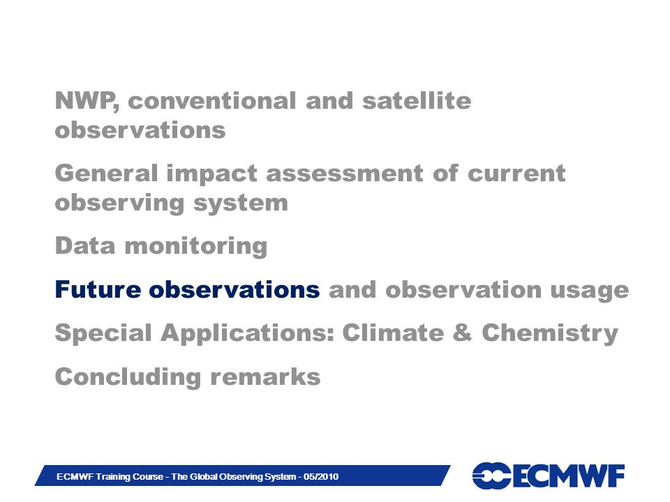 Slide 30 ECMWF Training Course - The Global Observing System - 05/2010 NWP, conventional and satellite observations General impact assessment of curre