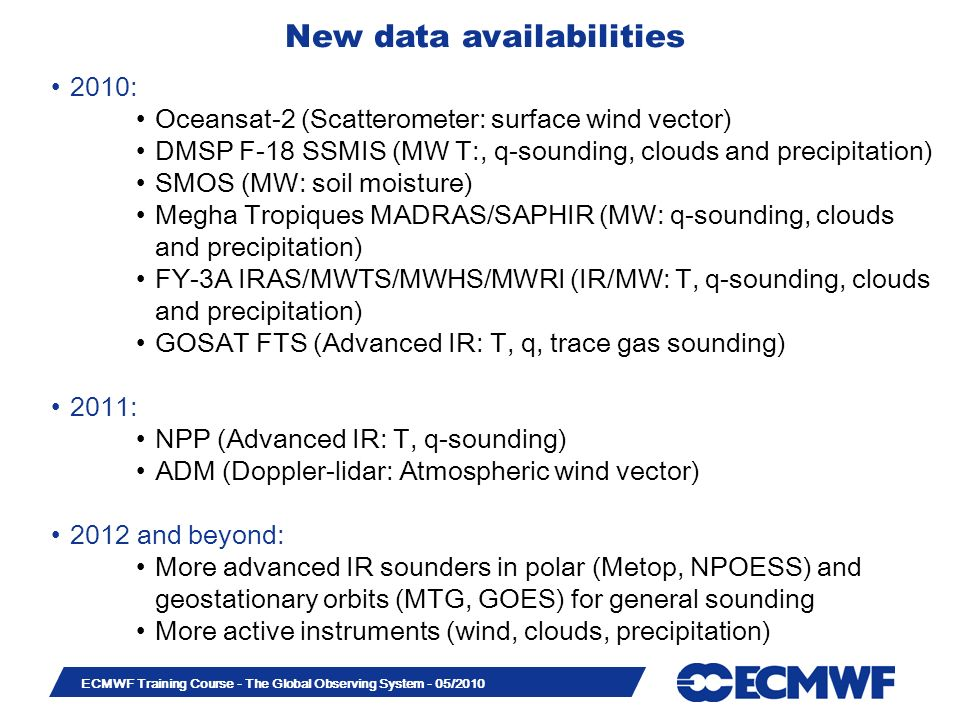 Slide 31 ECMWF Training Course - The Global Observing System - 05/2010 New data availabilities 2010: Oceansat-2 (Scatterometer: surface wind vector) D
