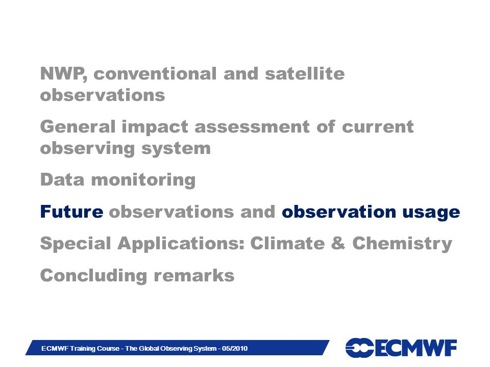 Slide 36 ECMWF Training Course - The Global Observing System - 05/2010 NWP, conventional and satellite observations General impact assessment of curre
